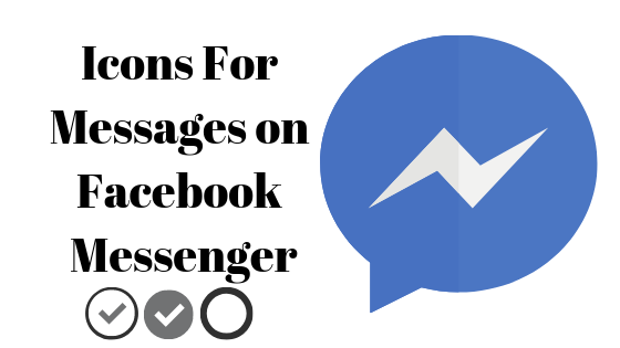 What Do The Icons Appearing Along Your Message On Facebook Messenger Mean Appuals Com